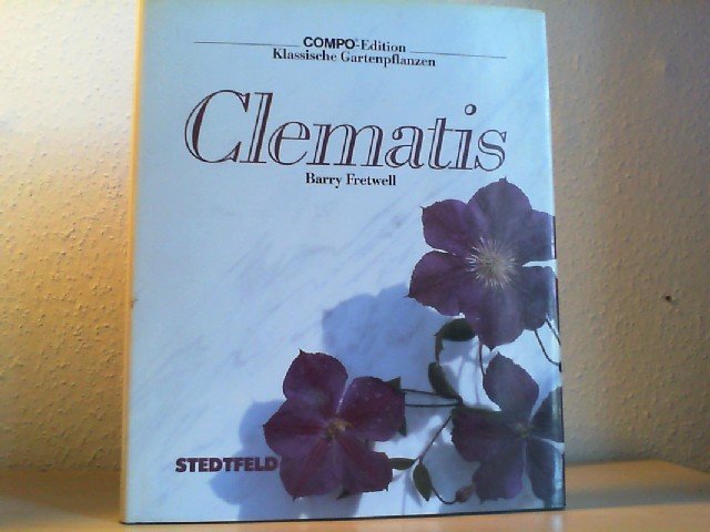 Clematis. Barry Fretwell. [Aus d. Engl. übertr. von Susanne Lauscher] / COMPO-Edition : Klassische Gartenpflanzen