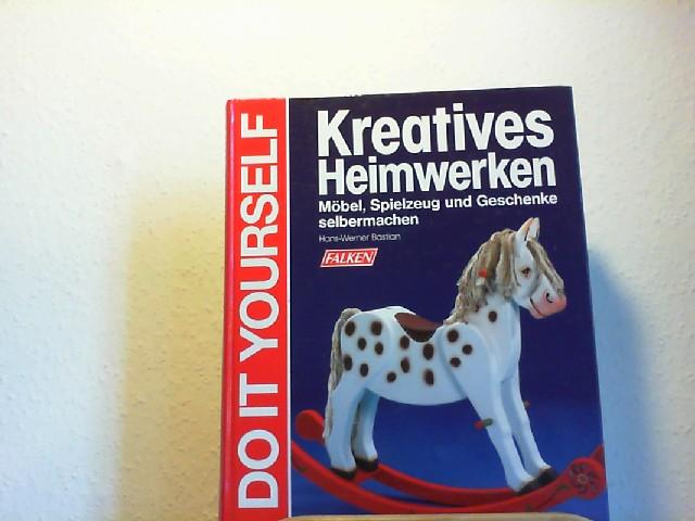 Kreatives Heimwerken : Möbel, Spielzeug und Geschenke selbermachen. [Red.: Konrad Haase] / Do it yourself
