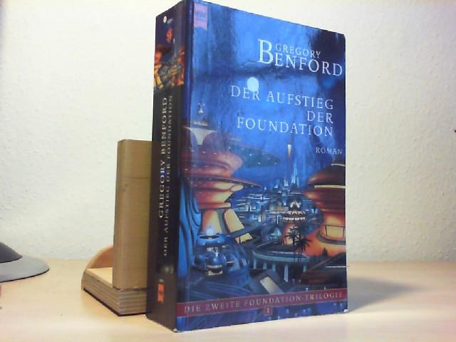 Der zweite Foundation-Zyklus; Teil: Roman 1., Der Aufstieg der Foundation. Gregory Benford. Aus dem Amerikan. von Irene Holicki / Heyne-Bücher / 6 / Heyne-Science-fiction & Fantasy ; Bd. 8301 : Science fiction Dt. Erstausg.