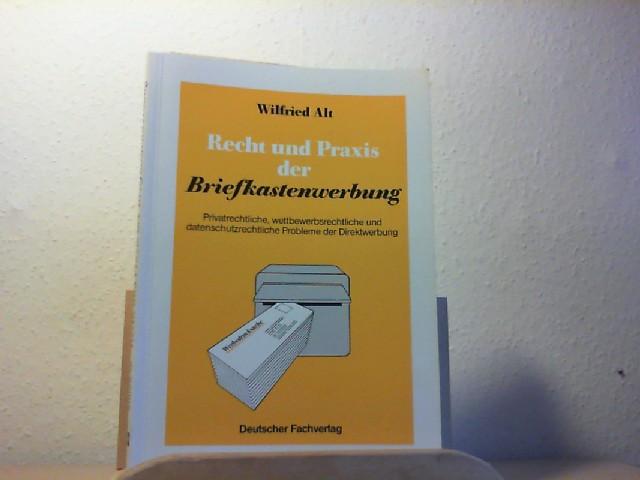 Recht und Praxis der Briefkastenwerbung : privatrechtl., wettbewerbsrechtl. u. datenschutzrechtl. Probleme d. Direktwerbung. von Wilfried Alt