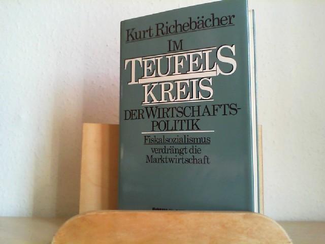 RICHEBÄCHER, KURT: Im Teufelskreis der Wirtschaftspolitik.  (Fiskalsozialismus verdrängt die Merktwirtschaft