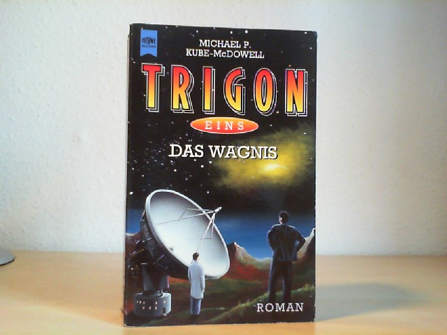 Kube-MacDowell, Michael P.: Trigon; Teil: 1., Das Wagnis. Heyne-Bücher / 6 / Heyne-Science-fiction & Fantasy ; Bd. 5485 : Science-fiction