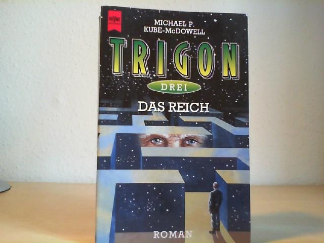 Kube-MacDowell, Michael P.: Trigon; Teil: 3., Das Reich. Heyne-Bücher / 6 / Heyne-Science-fiction & Fantasy ; Bd. 5487 : Science-fiction