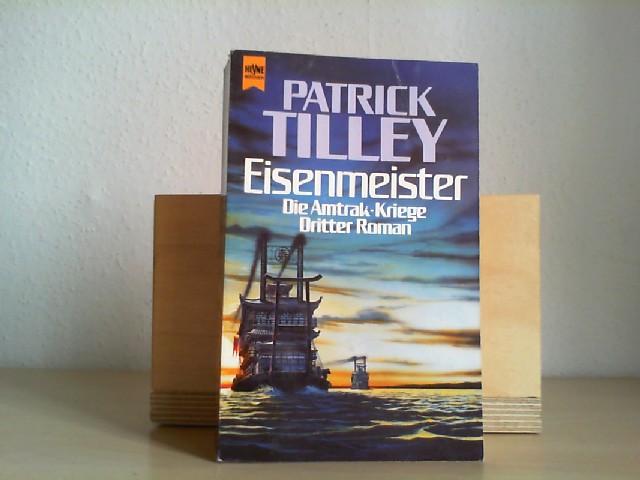 Tilley, Patrick: Die Amtrak-Kriege; Teil: 3., Eisenmeister. [dt. Übers. von Ronald M. Hahn] / Heyne-Bücher / 6 / Heyne-Science-fiction & Fantasy ; Bd. 4732 : Science-fiction