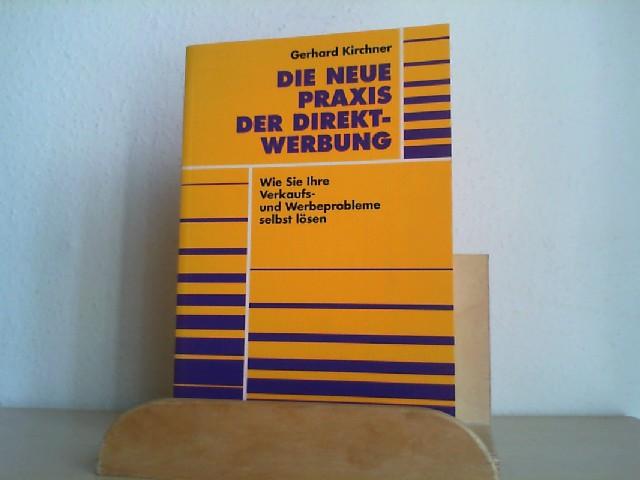 Die neue Praxis der Direktwerbung : wie sie Ihre Verkaufs- und Werbeprobleme selbst lösen. Gerhard Kirchner