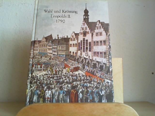 Wahl und Krönung Leopolds II. 1790 [des Zweiten siebzehnhundertneunzig] : Brieftagebuch d. Feldschers d. kursächs. Schweizergarde. hrsg. von Erna Berger u. Konrad Bund