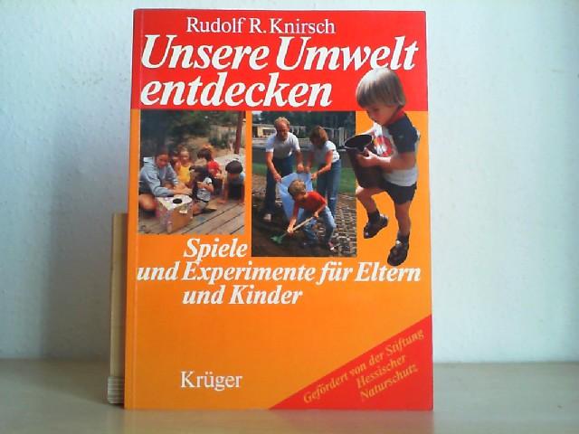 Unsere Umwelt entdecken : Spiele u. Experimente für Eltern u. Kinder. Rudolf R. Knirsch