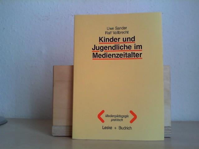 Kinder und Jugendliche im Medienzeitalter : Annahmen, Daten u. Ergebnisse d. Forschung. Uwe Sander ; Rolf Vollbrecht / Medienpädagogik praktisch ; Bd. 3