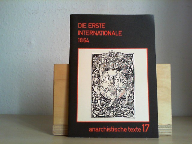 Die Erste Internationale 1864 (= Anarchistische Texte, Band 17).