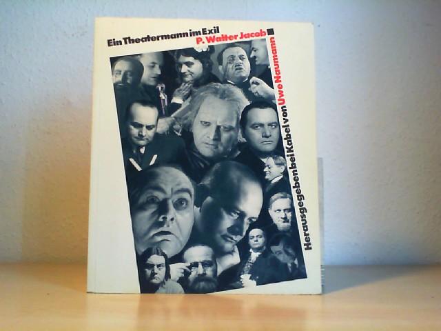 """Ein Theatermann im Exil: P. Walter Jacob : [Katalog zur Ausstellung """"Ein Theatermann im Exil: P. Walter Jacob"""" zuerst vom 26.1. - 28.2.1985 in d. Staats- u. Univ.-Bibliothek Carl von Ossietzky in Hamburg]. hrsg. von Uwe Naumann unter Mitarb. von Frank H. Ernsting ..."""