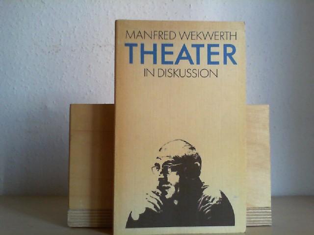 Theater in Diskussion : Notate, Gespräche, Polemiken. Manfred Wekwerth. [Ausw. u. Red.: Manfred Nöbel] 1. Aufl., [Online-Ausg.]