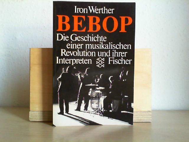 Bebop : die Geschichte einer musikalischen Revolution und ihrer Interpreten. Iron Werther / Fischer ; 1997 Orig.-Ausg.