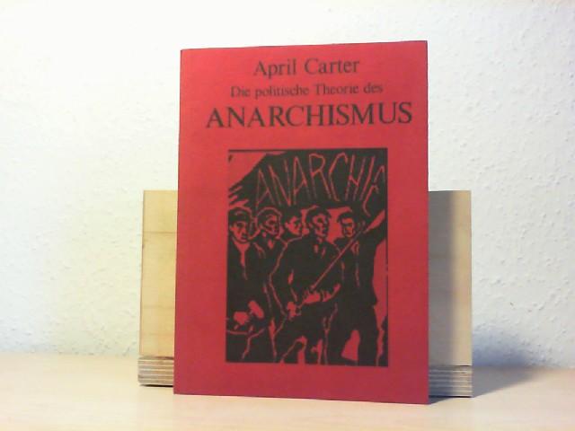 Die politische Theorie des Anarchismus. April Carter. [Aus d. Engl. von Christoph Geist] 1. Aufl.