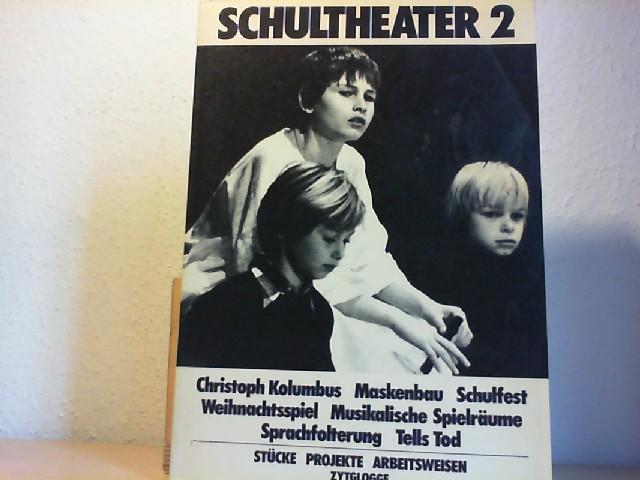 Schultheater; Teil: 2, Christoph Kolumbus. Maskenbau. Schulfest. Weihnachtsspiel. Musikalische Spielräume. Sprachfolterung. Tells Tod