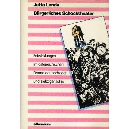 Bürgerliches Schocktheater : Entwicklungen im österr. Drama d. sechziger u. siebziger Jahre. Jutta Landa / Literatur in der Geschichte, Geschichte in der Literatur ; Bd. 15
