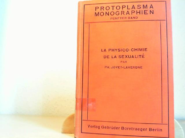 Philippe Joyet-Lavergne: LA PHYSICO-CHIMIE DE LA SEXUALITE Protoplasma Monographien band 5.