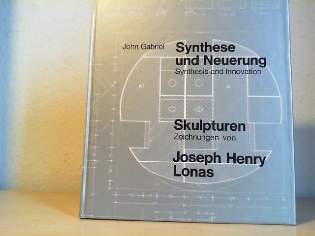 Synthese und Neuerung. Skulpturen, Zeichnungen von Joseph Henry Lonas.