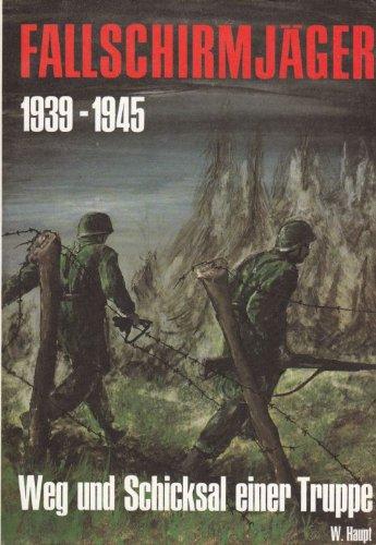 Fallschirmjäger : 1939 - 1945 ; Weg u. Schicksal e. Truppe. W. Haupt