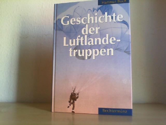 Geschichte der Luftlandetruppen : zur Entwicklung der Fallschirmtruppen in Ost und West. Hartmut Buch