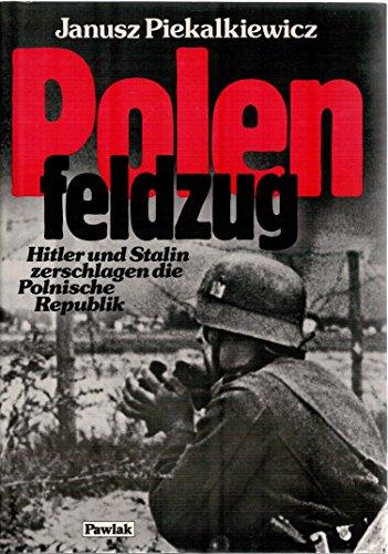 Polenfeldzug : Hitler und Stalin zerschlagen die Polnische Republik. Janusz Piekalkiewicz. [Kt.: Roland Winkler]