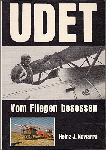 Udet : vom Fliegen besessen. Heinz Nowarra