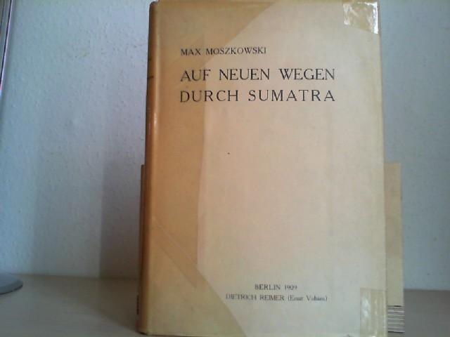 Auf neuen Wegen durch Sumatra. Forschungsreisen in Ost- und Zentral-Sumatra (1907).