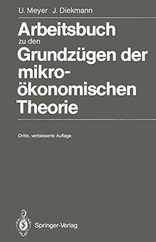 Arbeitsbuch zu den Grundzügen der mikroökonomischen Theorie. U. Meyer ; J. Diekmann 3., verb. Aufl.