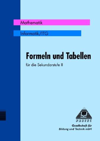 Formeln und Tabellen für die Sekundarstufe II, Mathematik, Informatik-ITG. Paetec, Gesellschaft für Bildung und Technik mbH 1. Aufl.