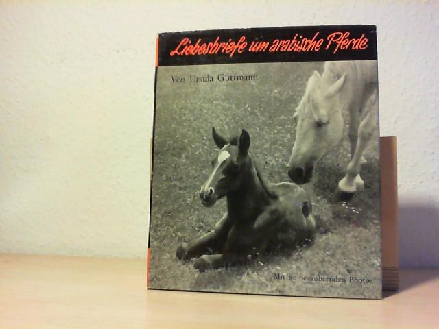 Liebesbriefe um arabische Pferde. Mit 80 Kunstdrucktafeln nach Aufnahmen der Verfasserin und einem Vorwort von Carl R. Raswan. 7. Aufl.
