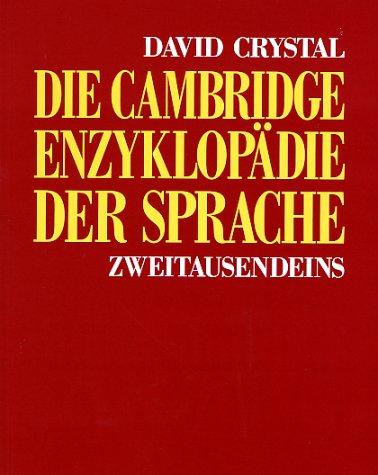 Die Cambridge-Enzyklopädie der Sprache. David Crystal. Übers. und Bearb. der dt. Ausg. von Stefan Röhrich ...