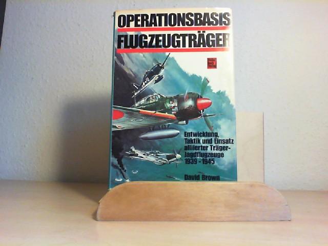 Operationsbasis Flugzeugträger : Entwicklung, Taktik u. Einsatz alliierter Träger-Jagdflugzeuge 1939 - 1945. [Die Übers. ins Dt. besorgte Franz Selinger] 1. Aufl.