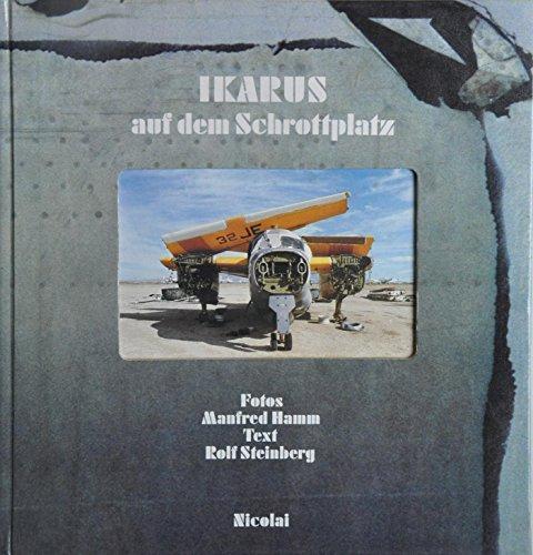 Ikarus auf dem Schrottplatz. Fotos Manfred Hamm. Text Rolf Steinberg