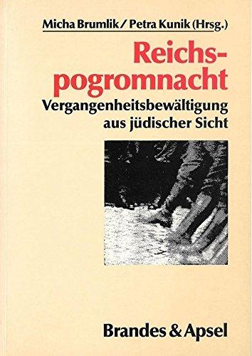 Reichspogromnacht : Vergangenheitsbewältigung aus jüd. Sicht. Micha Brumlik ; Petra Kunik (Hrsg.). Mit Beitr. von Micha Brumlik ... / Teil von: Anne-Frank-Shoah-Bibliothek