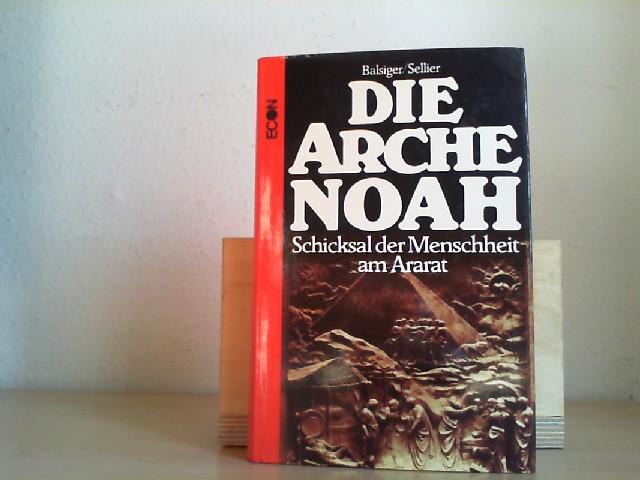 Die Arche Noah : Schicksal d. Menschheit am Ararat. Dave Balsiger u. Charles E. Sellier jr. [Aus d. Amerikan. von Otto Wilck] 1. Aufl.