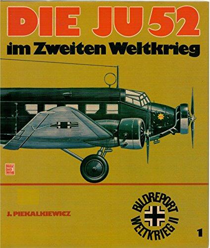 Die Ju 52 [zweiundfünfzig] im Zweiten Weltkrieg. Bildreport Weltkrieg II [zwei] ; 1 1. Aufl.
