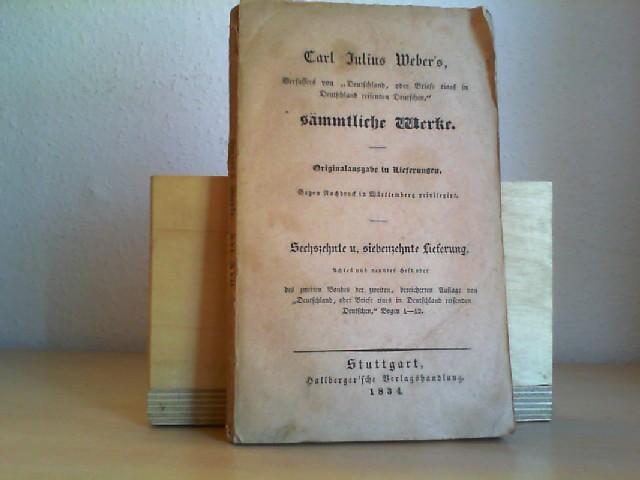 Weber, Carl Julius: Deutschland, oder Briefe eines in Deutschland reisenden Deutschen. 2., verm. u. verb. Auflage. Zweiter Band. (= Sämmtliche Werke, Bde. 5).