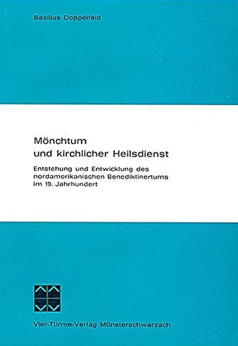 Mönchtum und kirchlicher Heilsdienst : Entstehung u. Entwicklung d. nordamerikan. Benediktinertums im 19. Jahrhundert. Münsterschwarzacher Studien ; Bd. 22