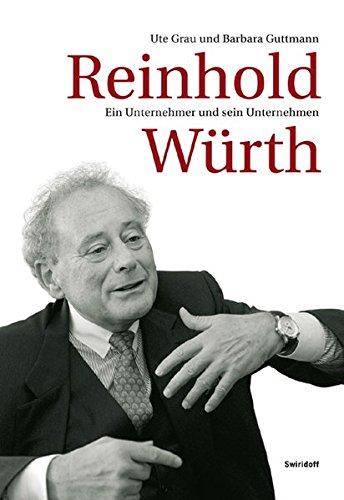Reinhold Würth : ein Unternehmer und sein Unternehmen. Ute Grau und Barbara Guttmann