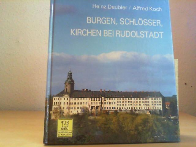Burgen, Schlösser, Kirchen bei Rudolstadt. Heinz Deubler ; Alfred Koch