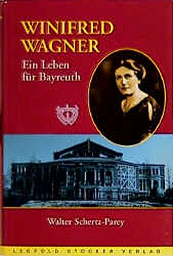 Winifred Wagner : ein Leben für Bayreuth. Walter Schertz-Parey