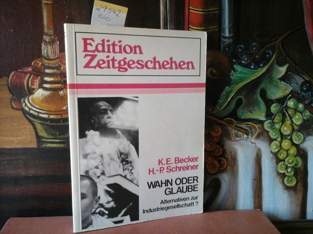 Wahn oder Glaube - Alternativen zur Industriegesellschaft?. K. E. Becker, H.-P. Schreiner, Edition Zeitgeschehen. Erst /1./ Ausgabe.