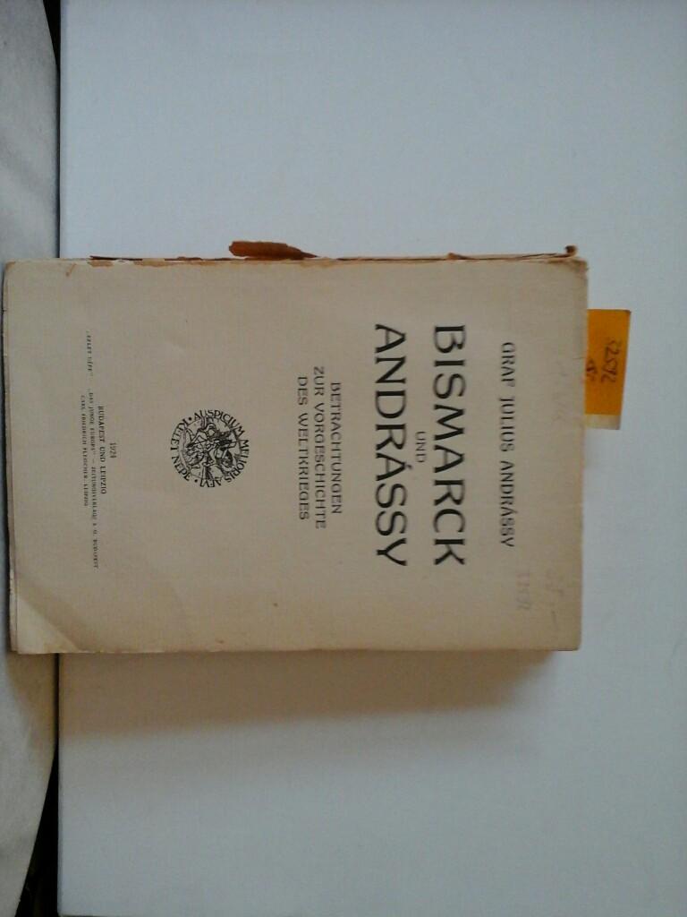 ANDRÁSSY, JULIUS: Bismarck und Andrássy. Betrachtungen zur Vorgeschichte des Weltkrieges. 1. Auflage.