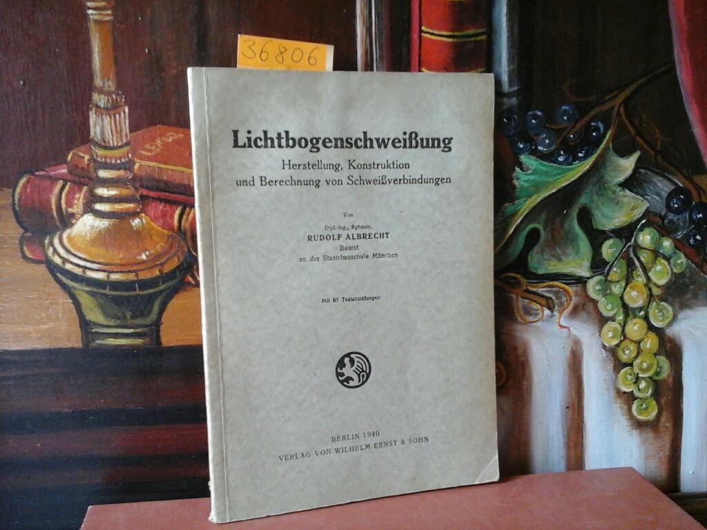 Lichtbogenschweißung. Herstellung, Konstruktion und Berechnung von Schweißverbindungen.