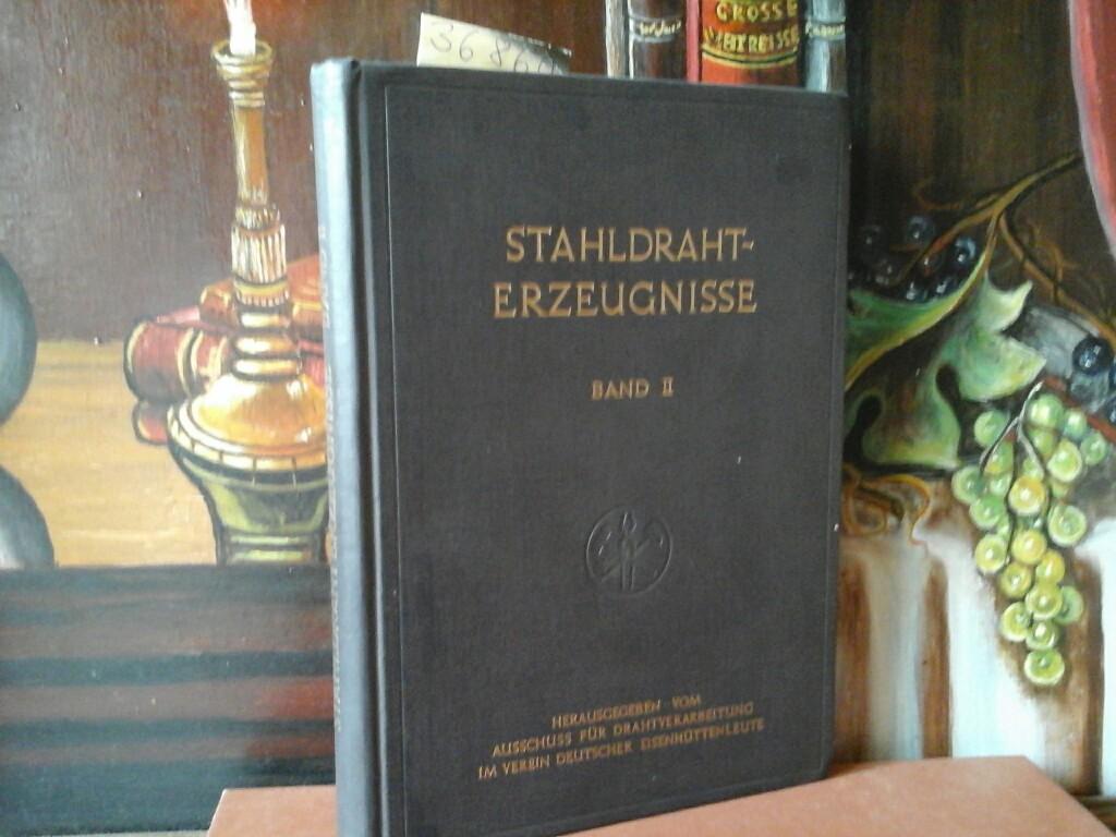 Stahldrahterzeugnisse. Herausgegeben vom Ausschuss für Drahtverarbeitung im Verein deutscher Eisenhüttenleute. Band II.