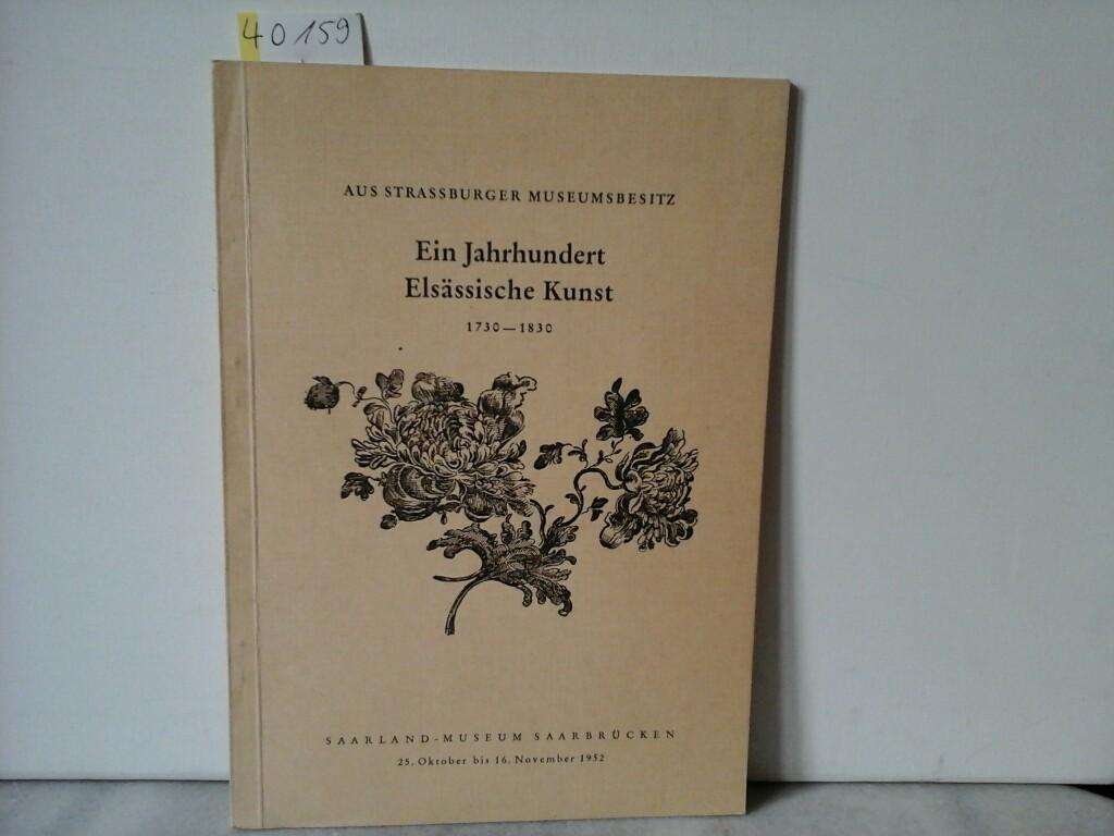 Ein Jahrhundert Elsässische Kunst 1730-1830. Aus Strassburger Museumsbesitz.