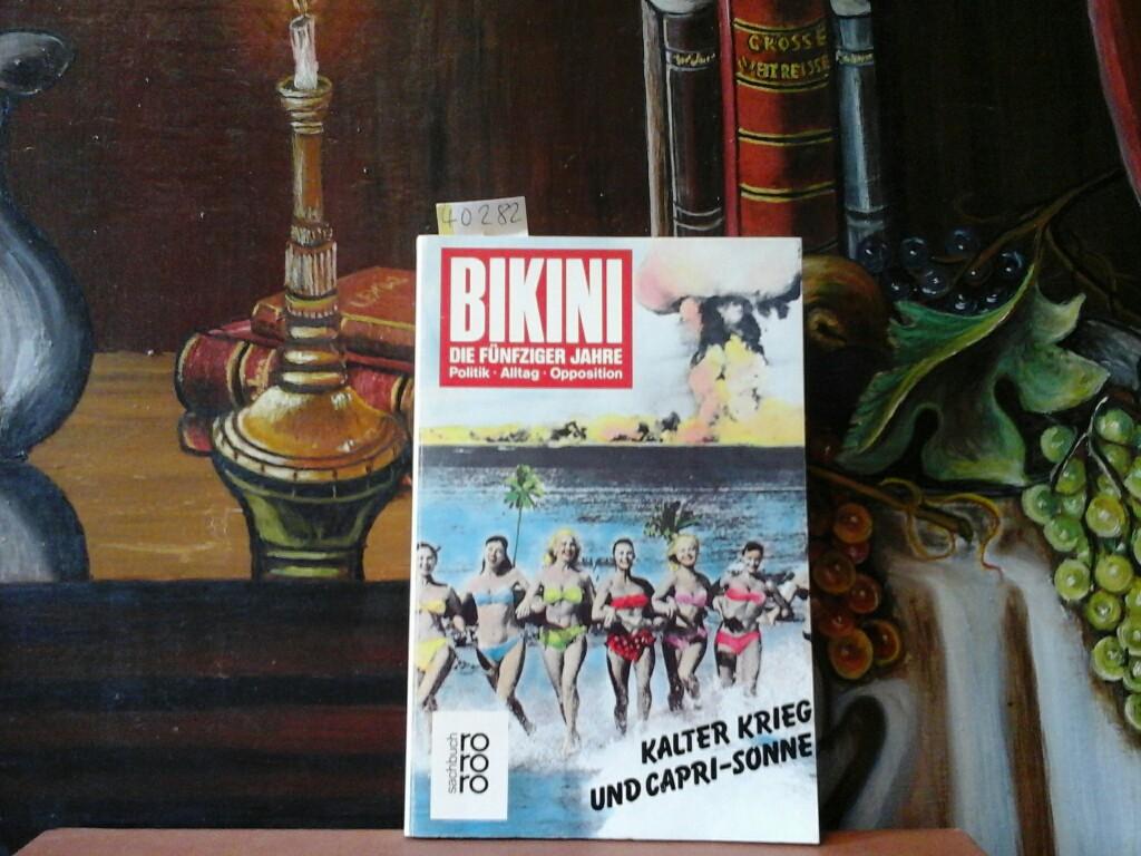 Bikini. Die fünfziger Jahre. Kalter Krieg und Capri-Sonne. Fotos - Texte - Comics - Analysen.