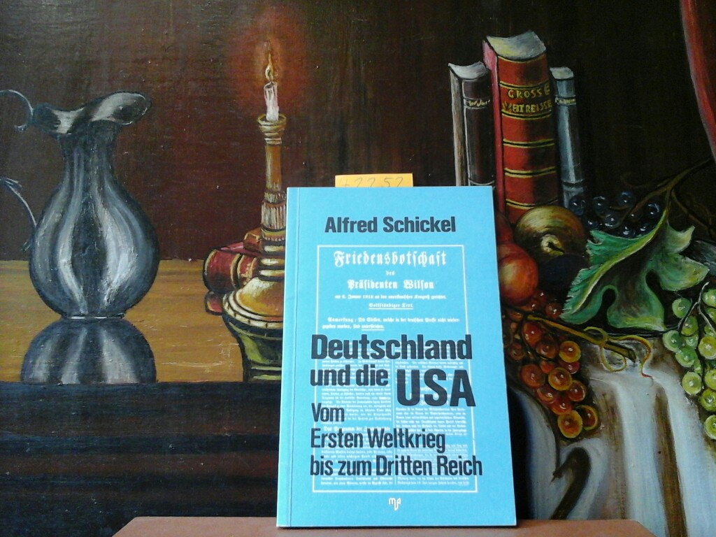 Deutschland und die USA. Vom Ersten Weltkrieg bis zum Dritten Reich.