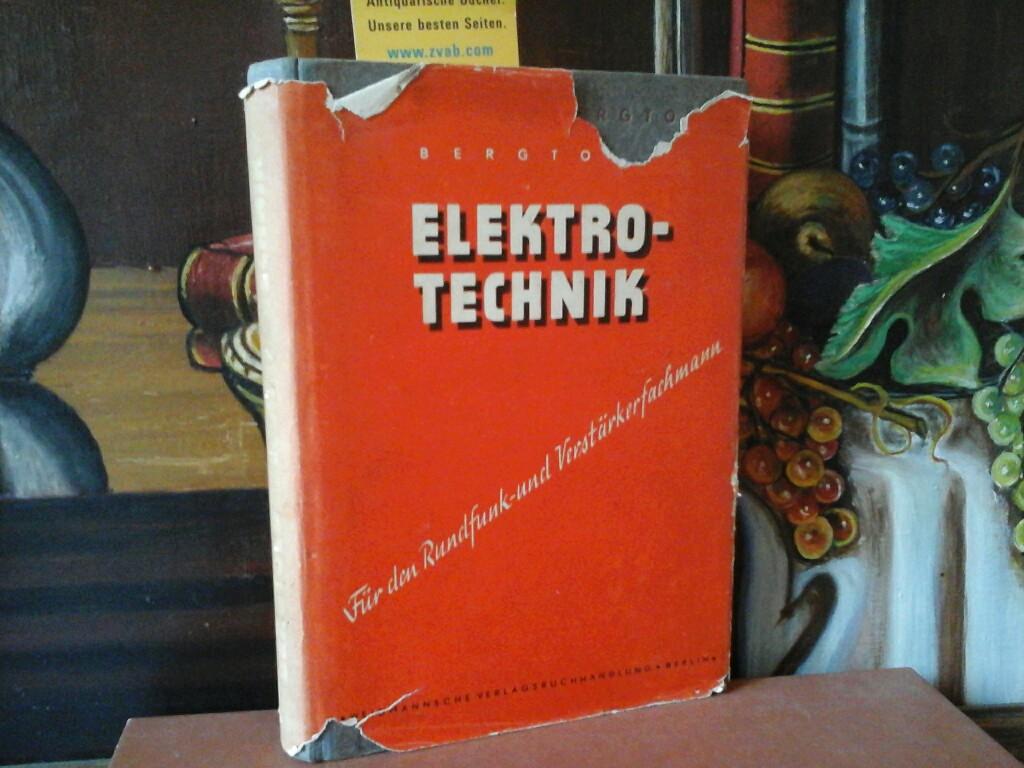 Elektrotechnik für den Rundfunk- und Verstärkerfachmann. (Erste / 1. / Auflage).