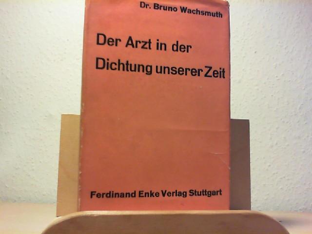 WACHSMUTH, BRUNO: Der Arzt in der Dichtung unserer Zeit. Mit einem Geleitwort von Prof. Dr. Paul Diepgen. Erste / 1. / Auflage.