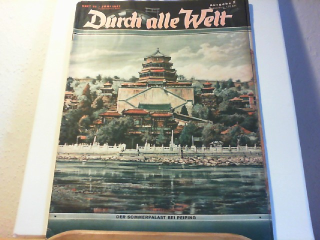 Durch alle Welt. Juni 1937. Heft 25. Länder - Völker - Natur - Reisen und Abenteuer. Titelbild: Der Sommerpalast bei Peiping.